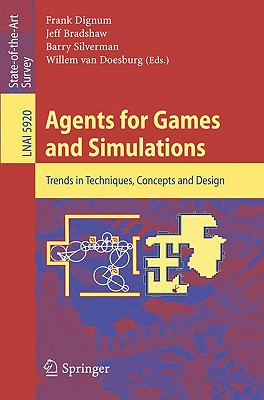 Agents for Games and Simulations By Dignum, Frank (EDT)/ Bradshaw, Jeff (EDT)/ Silverman, Barry (EDT)/ van Doesburg, Willem (EDT)